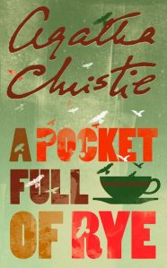Taken from http://s3.amazonaws.com/agatha-christie-cms-production/hcuk-paperback/A-Pocket-Full-of-Rye.JPG.